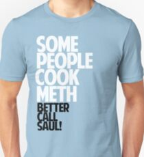 SOME PEOPLE COOK METH — BETTER CALL SAUL! Unisex T-Shirt