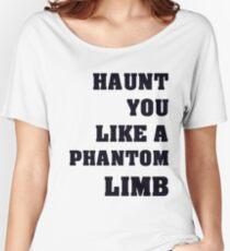 Haunt You Like A Phantom Limb Black Text Women's Relaxed Fit T-Shirt