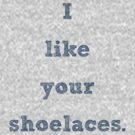 i like your shoelaces (2c4762 letters) by Hannahchu