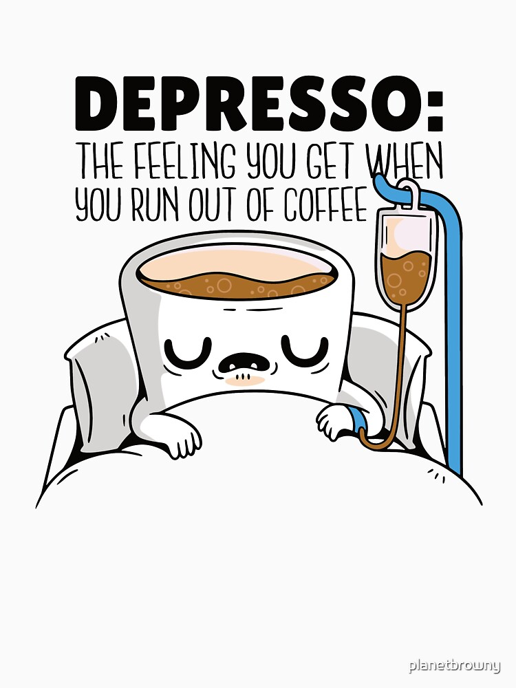 Depresso: The feeling you get when you run out of coffee von planetbrowny