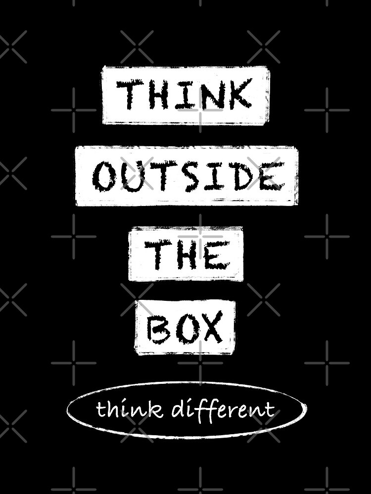 Think outside the box I think different by Zwuck
