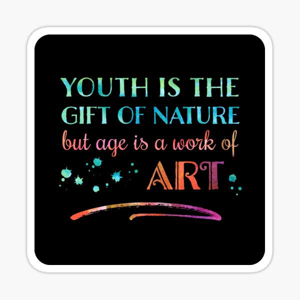 Youth is the gift of nature, but age is a work of art | Getting Older Inspirational Positive Sticker