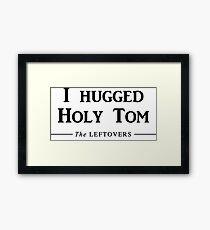 I hugged Holy Tom Framed Print
