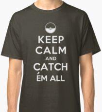 Keep Calm and Catch Em all Classic T-Shirt