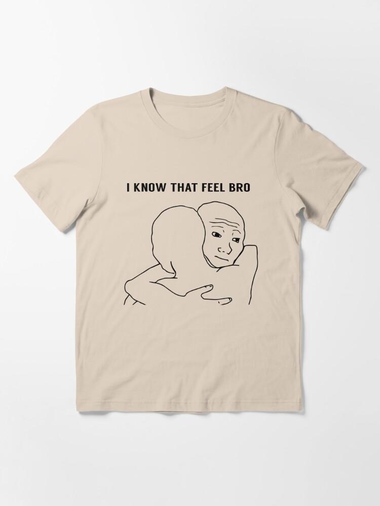 Alternate view of I KNOW THAT FEEL BRO | Memes | FreshTS Essential T-Shirt