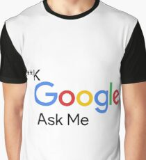 F**k Google Ask Me Graphic T-Shirt