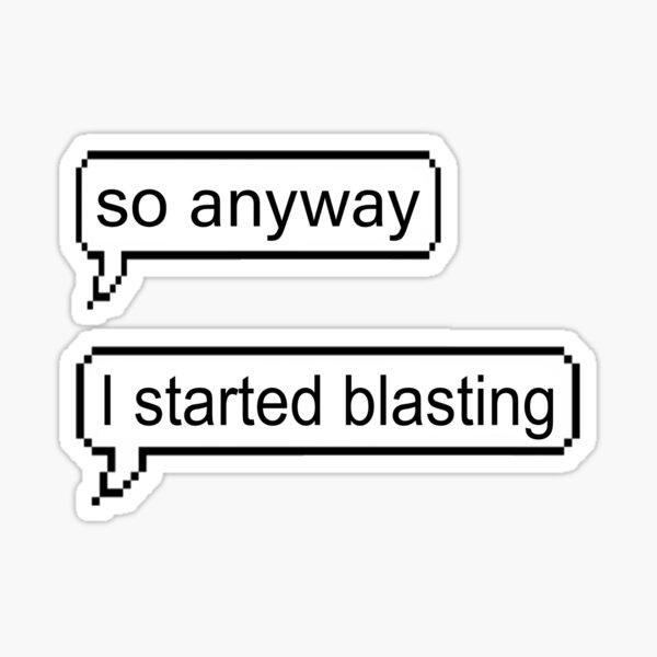 So Anyway I Started Blasting Sticker