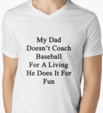My Dad Doesn't Coach Baseball For A Living He Does It For Fun T-Shirt