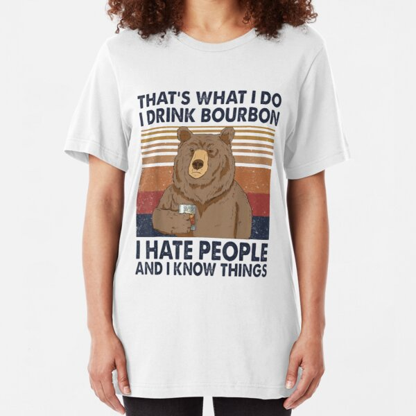 That's What I Do I Drink Bourbon I Hate People And I Know Things Bear Drinking Slim Fit T-Shirt