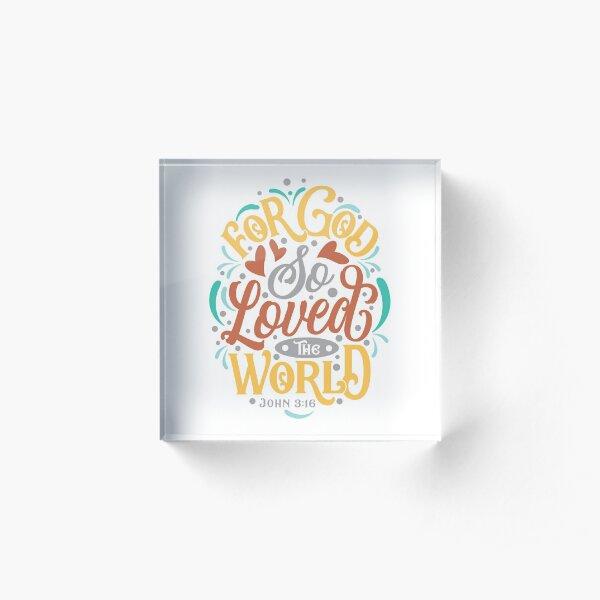 For God So Loved the World - John 3:16 Acrylic Block