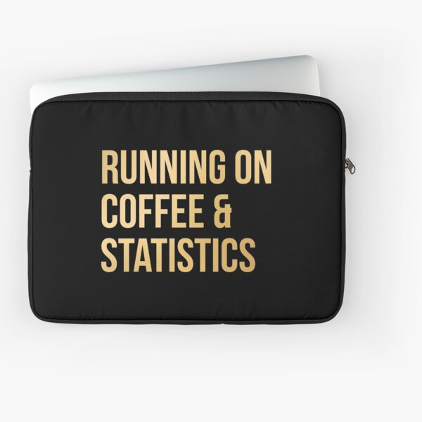 Running on Coffee and Statistics in Gold Laptop Sleeve