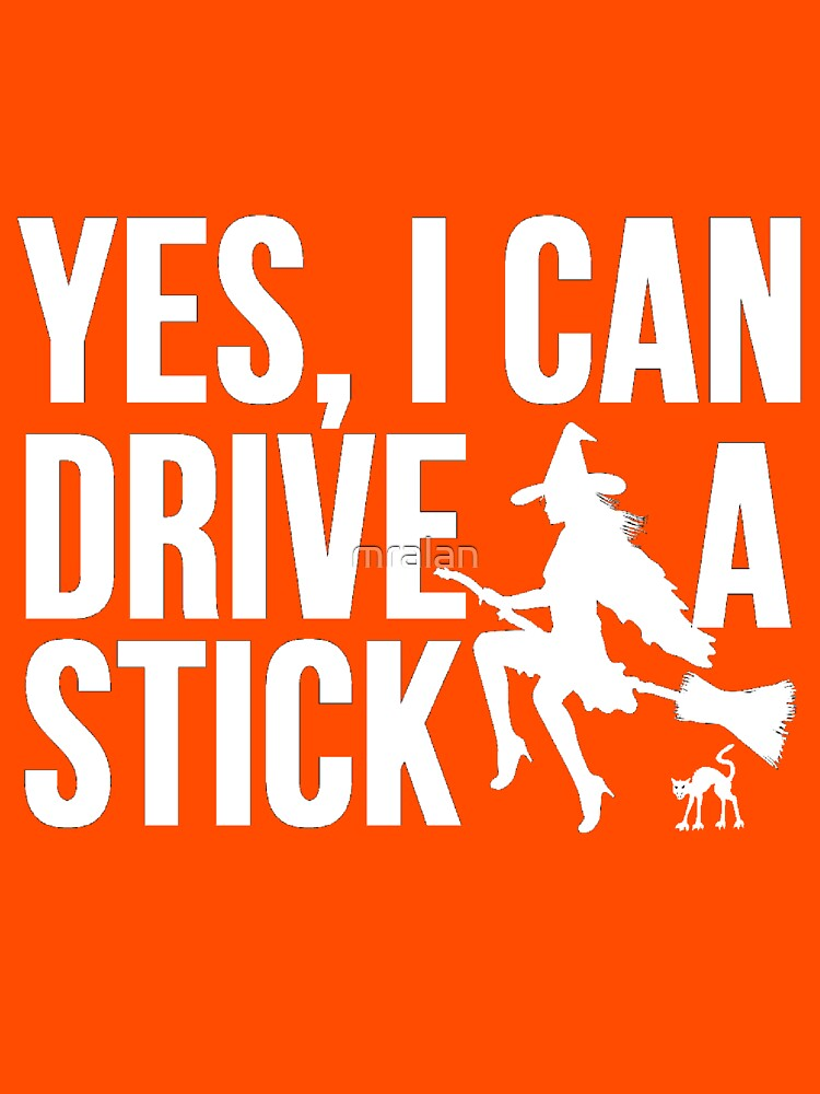 Yes, I Can Drive A Stick by mralan