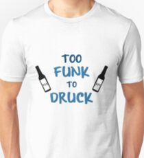 Too Funk to Druck T-Shirt