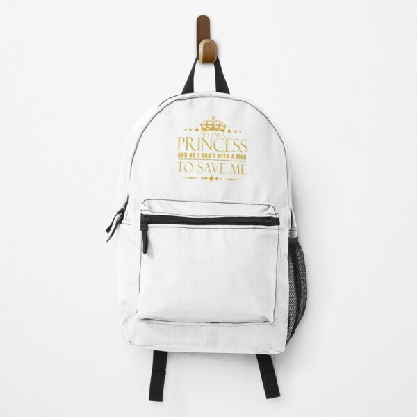 Yes I'm a Princess And No I Don't Need a Man To Save Me Backpack