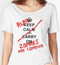Keep Calm And Carry On - RUN! Zombies Are Coming! Women's Relaxed Fit T-Shirt