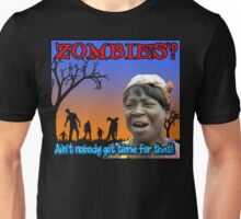 ZOMBIES? Ain't Nobody Got Time For That! Unisex T-Shirt