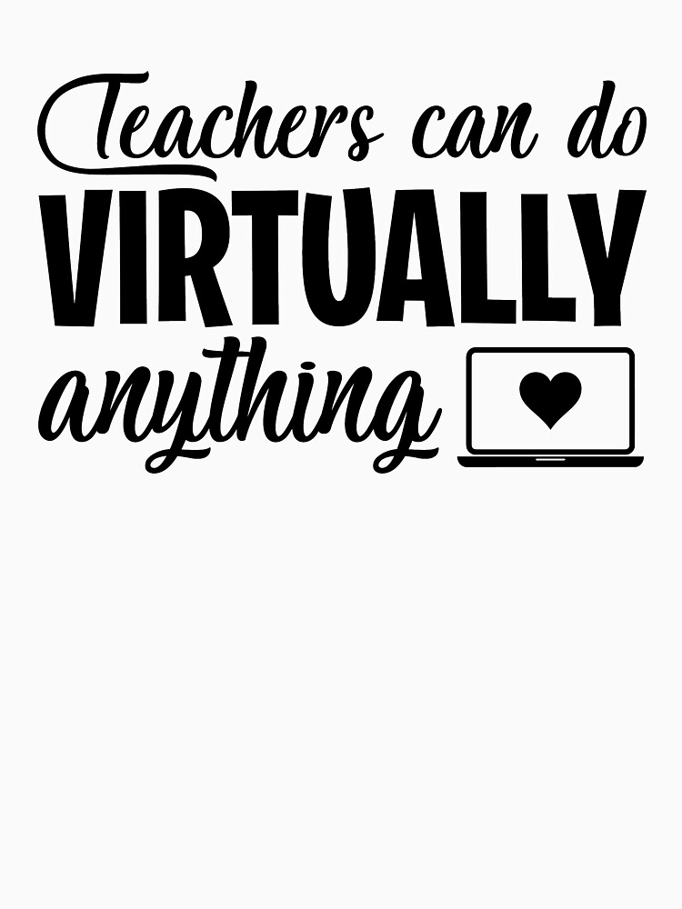 Teachers Can Do Virtually Anything Online Teacher Distance Learning Virtual School Gift by clothesy7