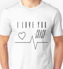 I love you. Crash. Unisex T-Shirt