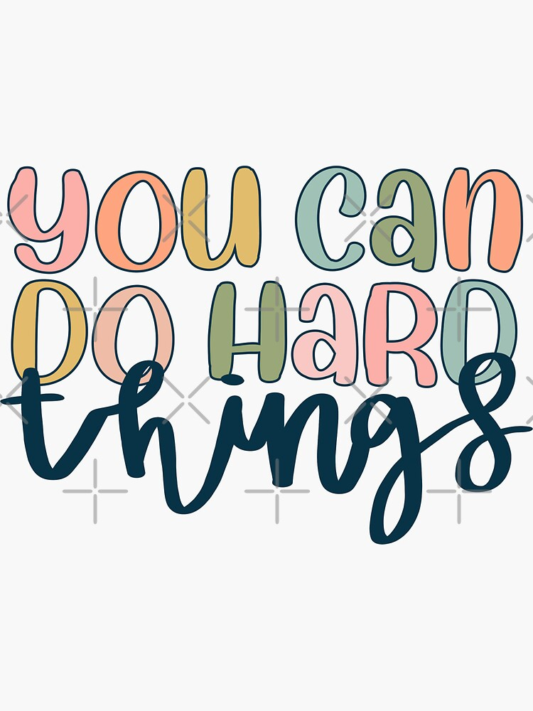You can do hard things  by brynn412