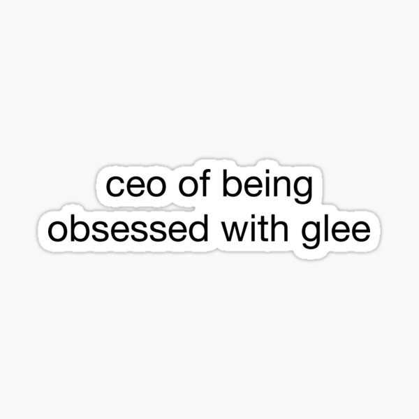 ceo of being obsessed with glee Sticker