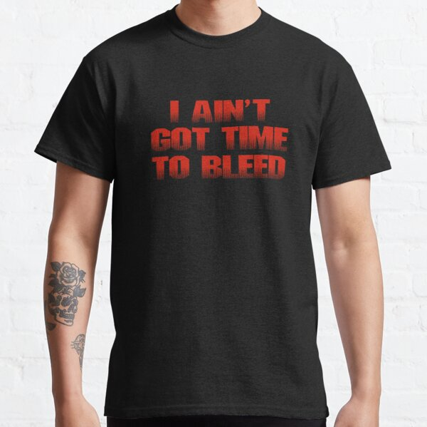 Predator - I ain't got time to bleed movie quote Classic T-Shirt