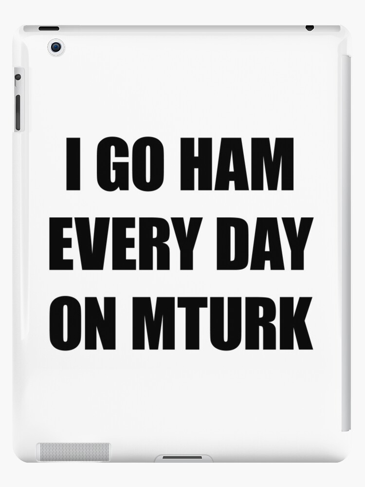 I go HAM every day on MTurk by Good Sense