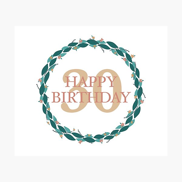 Happy 30th Birthday with a Floral Wreath Photographic Print