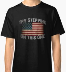 USA Flag - Try Stepping on This One Classic T-Shirt