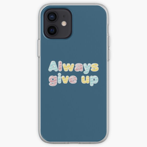 Always Give Up - Candy iPhone Soft Case