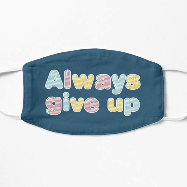 Always Give Up - Candy Mask
