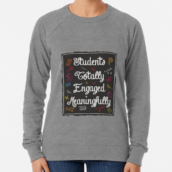 STEM: Students Totally Engaged Meaningfully   Lightweight Sweatshirt