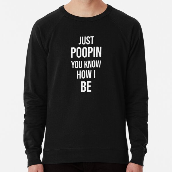Just Poopin You Know How I Be Lightweight Sweatshirt
