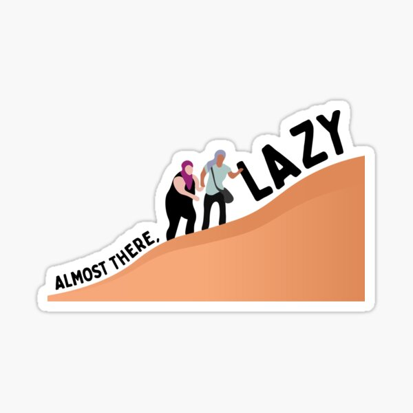 Almost There, Lazy | Azan and Nicole 90 Day Fiance Sticker