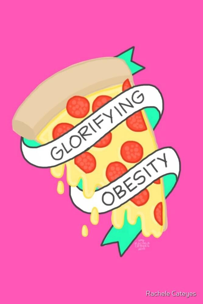 Glorifying Obesity 2.0 by Rachele Cateyes
