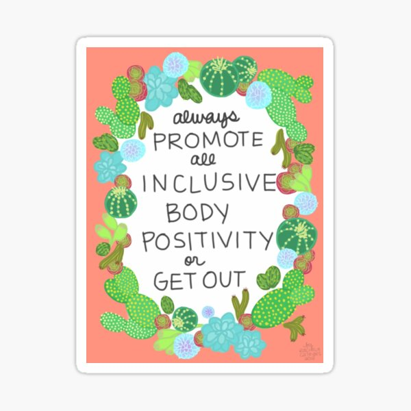 Always Promote All Inclusive Body Positivity or Get Out Sticker