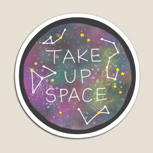Take Up Space Magnet