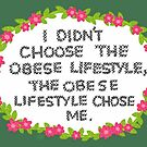 I Didn't Choose The Obese Lifestyle by Rachele Cateyes