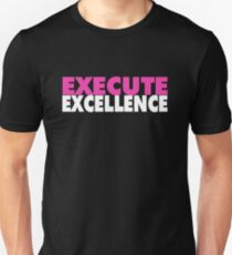 Execute Excellence Unisex T-Shirt