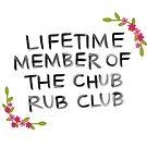Lifetime Member of the Chub Rub Club by Rachele Cateyes