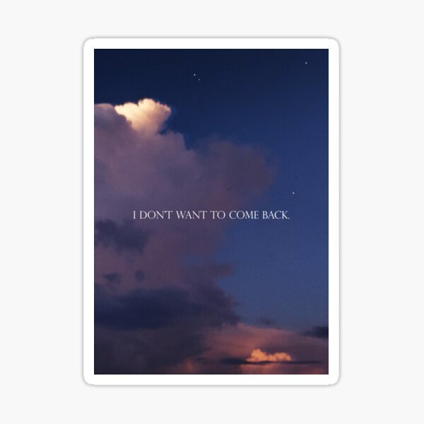 'I don't want to come back' magical sky Sticker