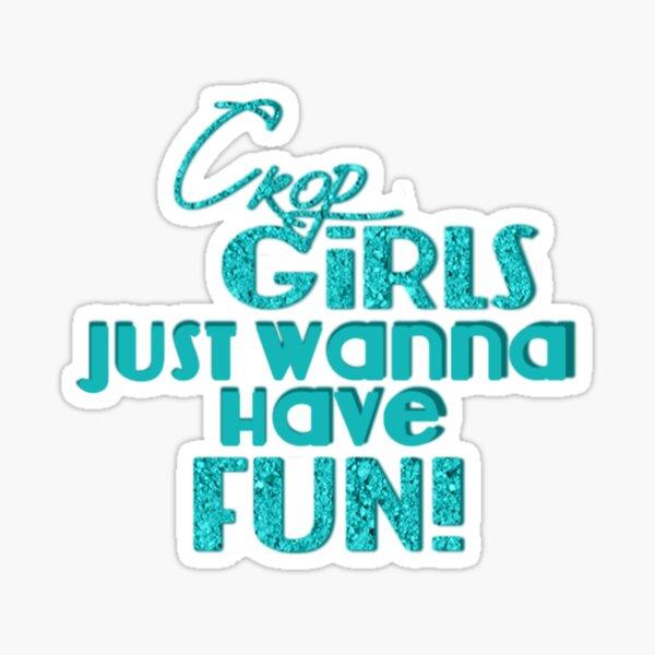 Crop Girls Just Wanna Have Fun Sticker