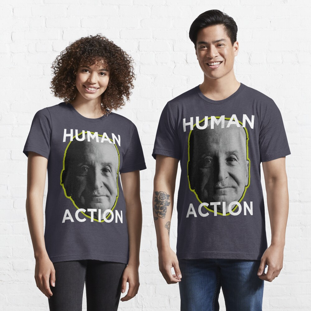 Ludwig von Mises HUMAN ACTION Essential T-Shirt