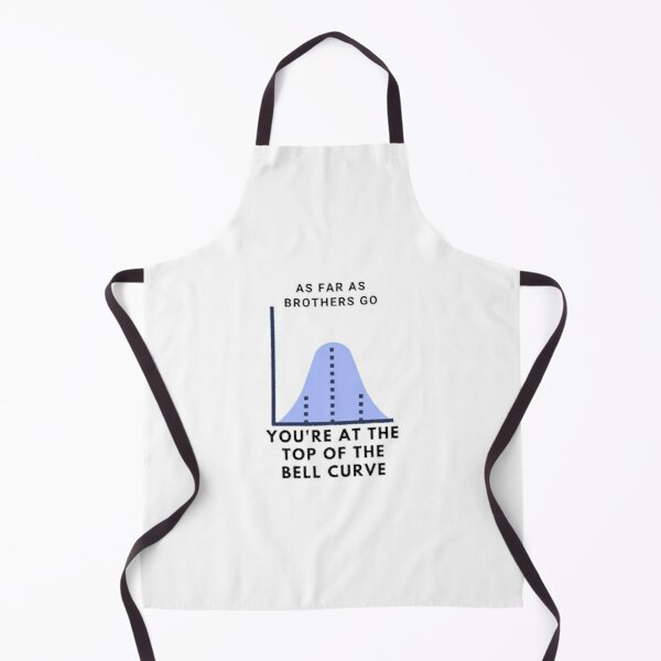 As far as Brothers Go, You're at the Top of the Bell Curve Apron