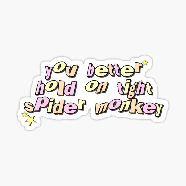 you better hold on tight spider monkey - edwards twilight quote Sticker