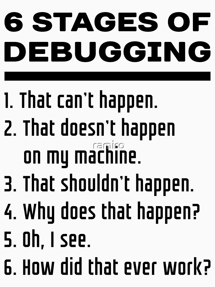 TShirtGifter presents: Six Stages of Debugging: Black Text Design for Programmers | Unisex T-Shirt