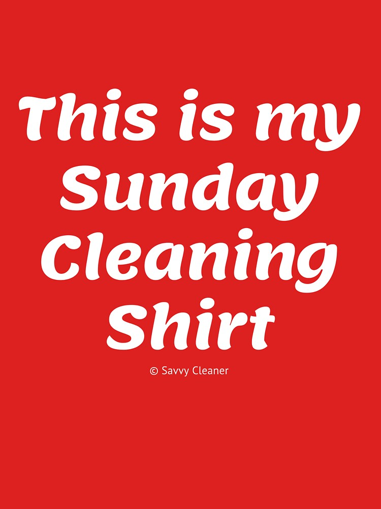 My Sunday Cleaning Shirt, Funny Housekeeping Humor by SavvyCleaner