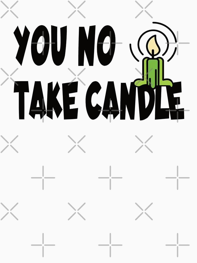 You not take candle von brainbubbles