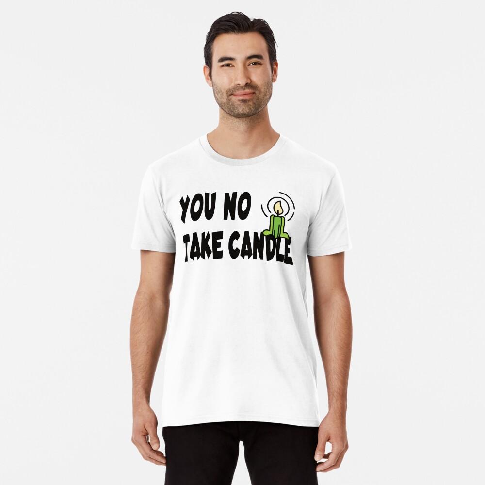 You not take candle Premium T-Shirt