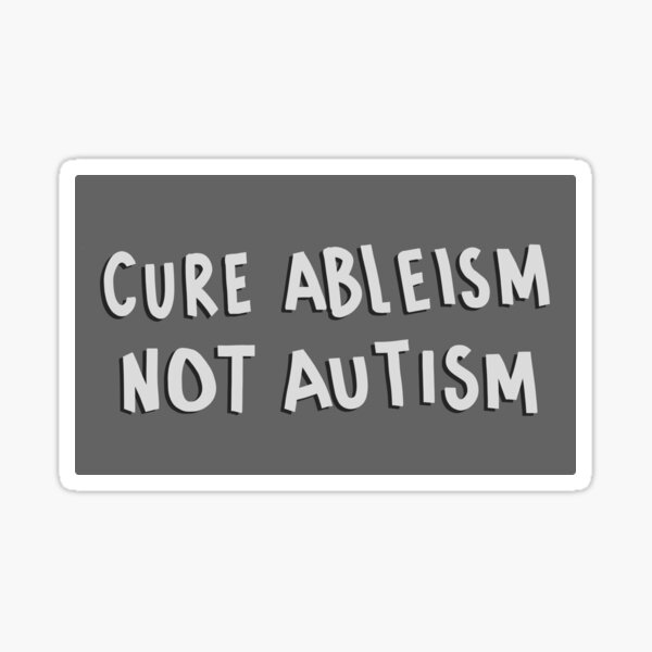 Cure Ableism Not Autism Sticker
