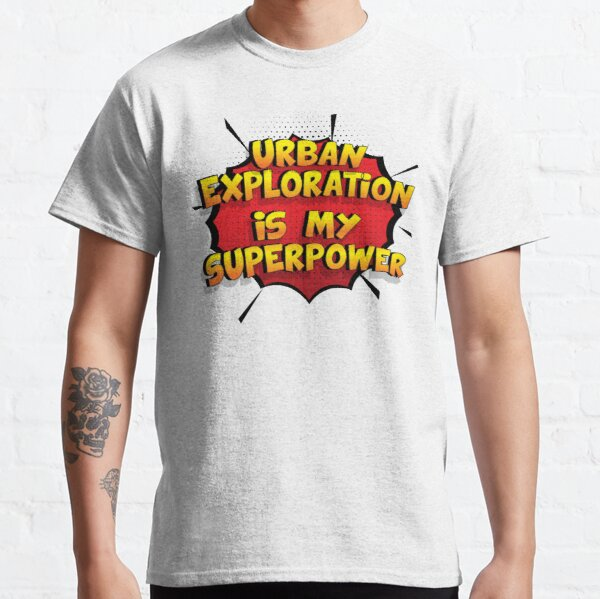 Urban Exploration ist mein Superpower Lustiges Urban Exploration Designgeschenk Classic T-Shirt